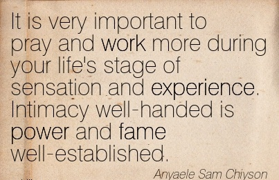 work-quote-by-anyaele-sam-chiyson-it-is-very-important-to-pray-and-work-more-during-your-lifes-stage-of-sensation-and-experience.jpg