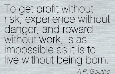 work-quote-by-ap-gouthe-to-get-profit-without-risk-experience-without-danger-and-reward-without-work-is-as-impossible-as-it-is-to-live-without-being-born.jpg
