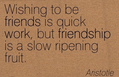 work-quote-by-aristotle-wishing-to-be-friends-is-quick-work-but-friendship-is-a-slow-ripening-fruit.jpg