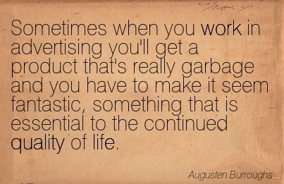 work-quote-by-augustine-burroughs-sometimes-when-you-work-in-advertising-youll-get-a-product-thats-really-garbage-and-you-have-to-make-it-seem-fantastic-something-that-is-essential-to-the-continued.jpg