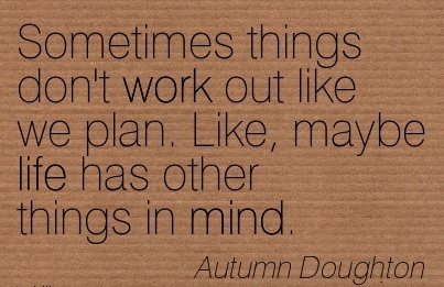 work-quote-by-autumn-doughton-sometimes-things-dont-work-out-like-we-plan-like-maybe-life-has-other-things-in-mind.jpg