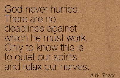 work-quote-by-aw-tozer-god-never-hurries-there-are-no-deadlines-against-which-he-must-work.jpg