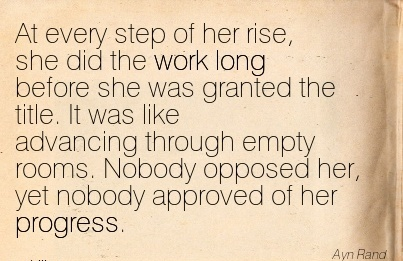 work-quote-by-ayn-rand-at-every-step-of-her-rise-she-did-the-work-long-before-she-was-granted-the-title-it-was-like-advancing-through-empty-rooms-nobody-opposed-her-yet-nobody-approved-of-her-pr.jpg