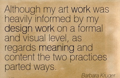 work-quote-by-barbara-kruger-although-my-art-work-was-heavily-informed-by-my-design-work-on-a-formal-and-visual-level-as-regards-meaning-and-content-the-two-practices-parted-ways.jpg
