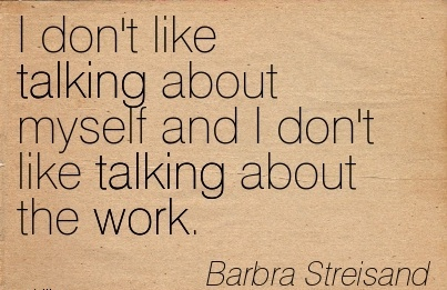 work-quote-by-barbra-streisand-i-dont-like-talking-about-myself-and-i-dont-like-talking-about-the-work.jpg