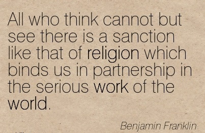 work-quote-by-benjamin-franklin-all-who-think-cannot-but-see-there-is-a-sanction-like-that-of-religion-which-binds-us-in-partnership-in-the-serious-work-of-the-world.jpg