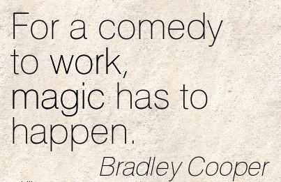 work-quote-by-bradley-cooper-for-a-comedy-to-work-magic-has-to-happen.jpg
