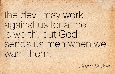 work-quote-by-bram-stoker-the-devil-may-work-against-us-for-all-he-is-worth-but-god-sends-us-men-when-we-want-them.jpg