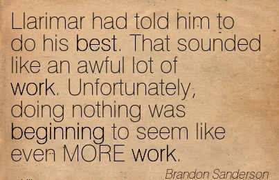 work-quote-by-brandon-sanderson-llarimar-had-told-him-to-do-his-best-that-sounded-like-an-awful-lot-of-work-unfortunately-doing-nothing-was-beginning-to-seem-like-even-more-work.jpg