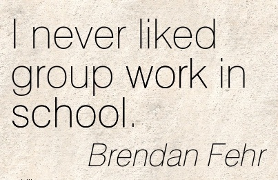 work-quote-by-brendan-fehr-i-never-liked-group-work-in-school.jpg