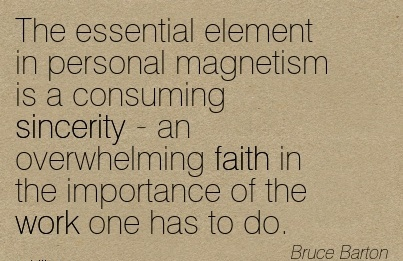 work-quote-by-bruce-barton-the-essential-element-in-personal-magnetism-is-a-consuming-sincerity-an-overwhelming-faith-in-the-importance-of-the-work-one-has-to-do.jpg