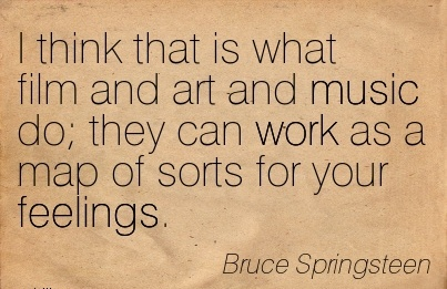 work-quote-by-bruce-springsteen-i-think-that-is-what-film-and-art-and-music-do-they-can-work-as-a-map-of-sorts-for-your-feelings.jpg