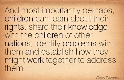 work-quote-by-carol-bellamy-and-most-importantly-perhaps-children-can-learn-about-their-rights-share-their-knowledge-with-the-children-of-other-nations-identify-problems-with-them.jpg