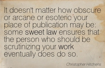 work-quote-by-christopher-hitchens-it-doesnt-matter-how-obscure-or-arcane-or-esoteric-your-place-of-publication-may-be-some-sweet-law-ensures-that-the-person-who-should-be-scrutinizing-your-work-eve.jpg