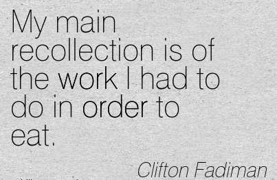 work-quote-by-clifton-fadiman-my-main-recollection-is-of-the-work-i-had-to-do-in-order-to-eat.jpg