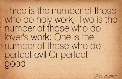 work-quote-by-cliver-barker-three-is-the-number-of-those-who-do-holy-work-two-is-the-number-of-those-who-do-lovers-work-one-is-the-number-of-those-who-do-perfect-evil-or-perfect-good.jpg