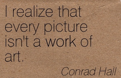 work-quote-by-conrad-hall-i-realize-that-every-picture-isnt-a-work-of-art.jpg