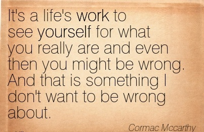 work-quote-by-corman-maccarthy-its-a-lifes-work-to-see-yourself-for-what-you-really-are-and-even-then-you-might-be-wrong-and-that-is-something-i-dont-want-to-be-wrong-about.jpg