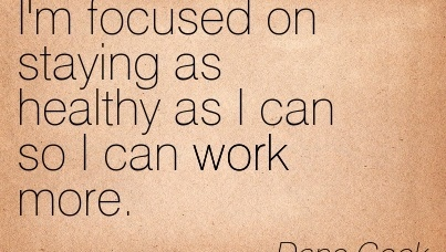 work-quote-by-dane-cock-im-focused-on-staying-as-healthy-as-i-can-so-i-can-work-more.jpg
