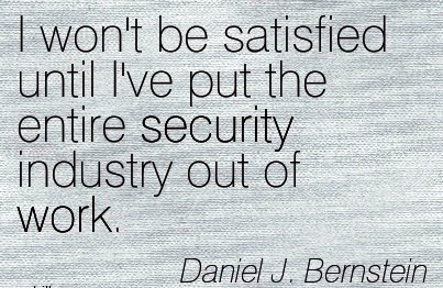 work-quote-by-daniel-j-bernstein-i-wont-be-satisfied-until-ive-put-the-entire-security-industry-out-of-work.jpg