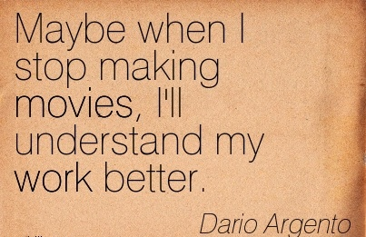 work-quote-by-dario-argento-maybe-when-i-stop-making-movies-ill-understand-my-work-better.jpg