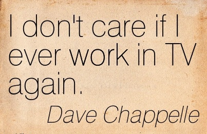 work-quote-by-dave-chappelle-i-dont-care-if-i-ever-work-in-tv-again.jpg