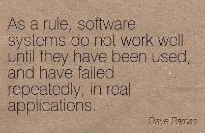 work-quote-by-dave-parnas-as-rule-software-systems-do-not-work-well-until-they-have-been-used-and-have-failed-repeatedly-in-real-applications.jpg