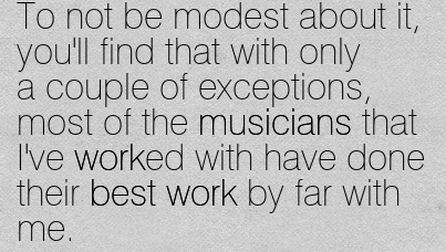 work-quote-by-david-bowie-to-not-be-modest-about-it-youll-find-that-with-only-a-couple-of-exceptions-most-of-the-musicians-that-ive-worked-with-have-done-their-best-work-by-far-with-me.jpg