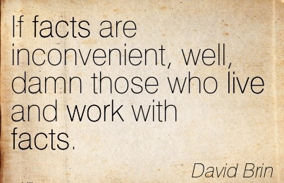 work-quote-by-david-brin-if-facts-are-inconvenient-well-damn-those-who-live-and-work-with-facts.jpg