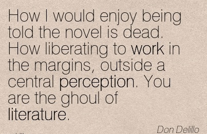 work-quote-by-don-delillo-how-i-would-enjoy-being-told-the-novel-is-dead-how-liberating-to-work-in-the-margins-outside-a-central-perception-you-are-the-ghoul-of-literature.jpg