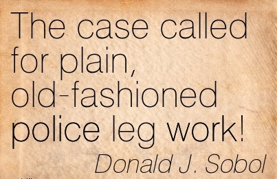work-quote-by-donald-j-sobol-the-case-called-for-plain-old-fashioned-police-leg-work.jpg
