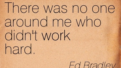 work-quote-by-ed-bradley-there-was-no-one-around-me-who-didnt-work-hard.jpg