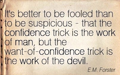 work-quote-by-em-forster-its-better-to-be-fooled-than-to-be-suspicious-that-the-confidence-trick-is-the-work-of-nan-but-the-want-of-confidence-trick-is-the-work-of-the-devil.jpg