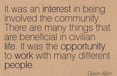 work-quote-by-gwen-allen-it-was-an-interest-in-being-involved-the-community-there-are-many-things-that-are-beneficial-in-civilian-life-it-was-the-opportunity-to-work-with-many-different-people.jpg