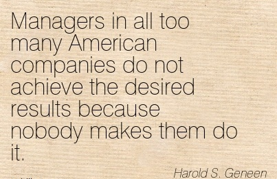 work-quote-by-harold-s-geneen-managers-in-all-too-many-american-companies-do-not-achieve-the-desired-results-because-nobody-makes-them-do-it.jpg