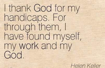 work-quote-by-helen-keller-i-thank-god-for-my-handicaps-for-through-them-i-have-found-myself-my-work-and-my-god.jpg