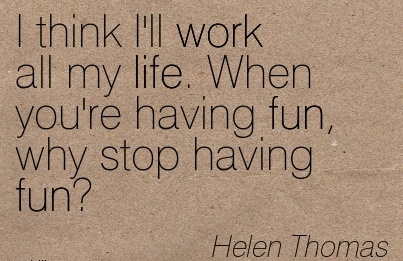 work-quote-by-helen-thomas-i-think-ill-work-all-my-life.jpg