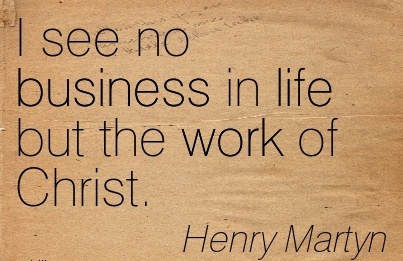 work-quote-by-henry-martyn-i-see-no-business-in-life-but-the-work-of-christ.jpg