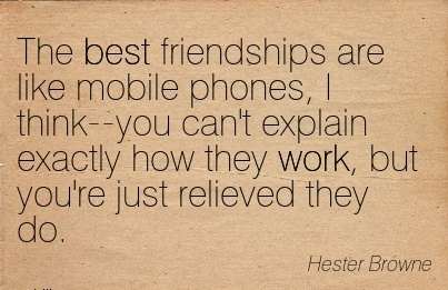 work-quote-by-hester-browne-the-best-friendships-are-like-mobile-phones-i-think-you-cant-explain-exactly-how-they-work-but-youre-just-relieved-they-do.jpg