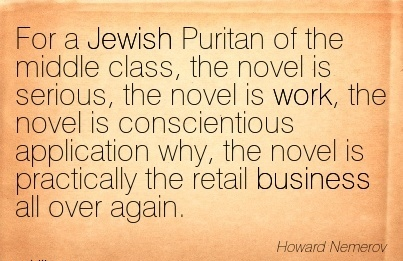work-quote-by-howard-nemerov-for-a-jewish-puritan-of-the-middle-class-the-novel-is-serious-the-novel-is-work-the-novel-is-conscientious-application-why-the-novel-is-practically-the-retail-busine.jpg