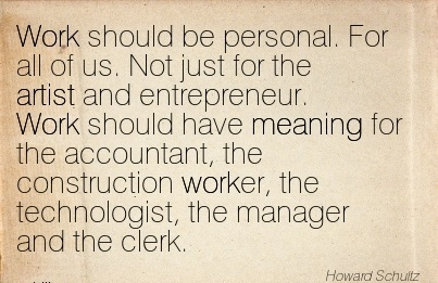 work-quote-by-howard-schultz-work-should-be-personal-for-all-of-us-not-just-for-the-artist-and-entrepreneur-work-should-have-meaning-for-the-accountant-the-construction-worker.jpg