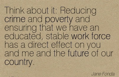 work-quote-by-jame-fonda-think-about-it-reducing-crime-and-poverty-and-ensuring-that-we-have-an-educated-stable-work-force-has-a-direct-effect-on-you-and-me-and-the-future-of-our-country.jpg