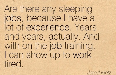work-quote-by-jarod-kintz-are-there-any-sleeping-jobs-because-i-have-a-lot-of-experience-years-and-years-actually-and-with-on-the-job-training-i-can-show-up-to-work-tired.jpg