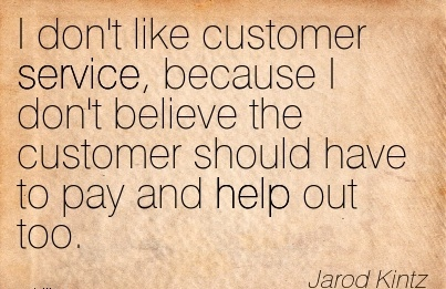 work-quote-by-jarod-kintz-i-dont-like-customer-service-because-i-dont-believe-the-customer-should-have-to-pay-and-help-out-too.jpg
