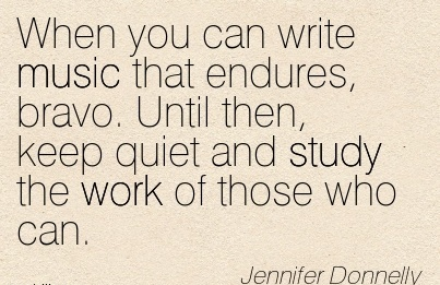 work-quote-by-jennifer-donnelly-when-you-can-write-music-that-endures-bravo-until-then-keep-quiet-and-study-the-work-of-those-who-can.jpg