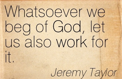 work-quote-by-jeremy-taylor-whatsoever-we-beg-of-god-let-us-also-work-for-it.jpg