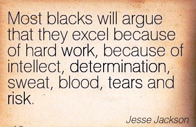 work-quote-by-jesse-jackson-most-blacks-will-argue-that-they-excel-because-of-hard-work-because-of-intellect-determination-sweat-blood-tears-and-risk.jpg