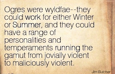work-quote-by-jim-butcher-ogres-were-wyldfae-they-could-work-for-either-winter-or-summer-and-they-could-have-a-range-of-personalities-and-temperaments-running-the-gamut-from-jovially-violent-to-ma.jpg