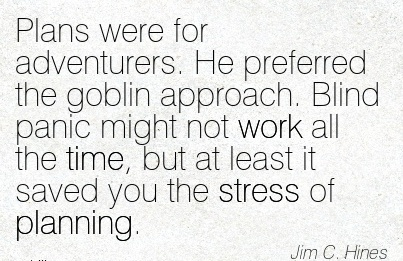 work-quote-by-jim-c-hines-plans-were-for-adventurers-he-preferred-the-goblin-approach-blind-panic-might-not-work-all-the-time.jpg