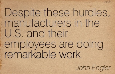 work-quote-by-john-engler-despite-these-hurdles-manufacturers-in-the-us-and-their-employees-are-doing-remarkable-work.jpg